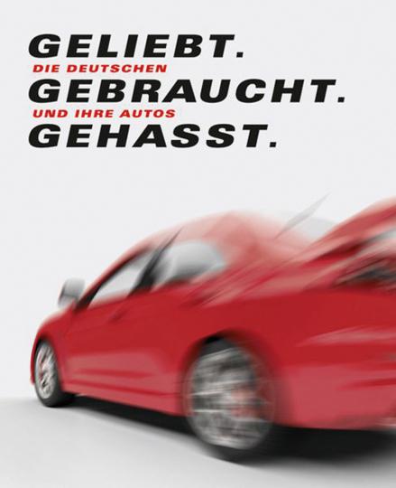 Geliebt. Gebraucht. Gehasst. Die Deutschen und ihre Autos.