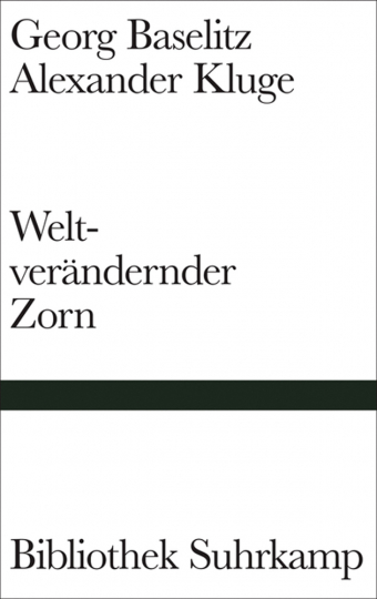 Georg Baselitz, Alexander Kluge. Weltverändernder Zorn. Nachricht von den Gegenfüßlern.