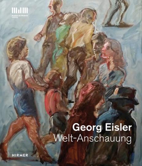 Georg Eisler. Welt-Anschauung.