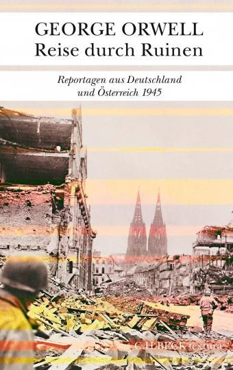 George Orwell. Reise durch Ruinen. Reportagen aus Deutschland und Österreich 1945.