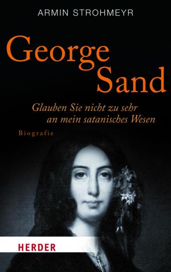 George Sand. Glauben Sie nicht zu sehr an mein satanisches Wesen. Biografie.