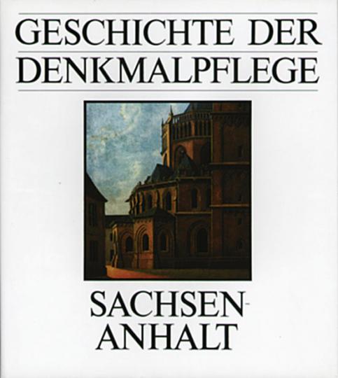 Geschichte der Denkmalpflege von den Anfängen bis ins 20. Jahrhundert: Sachsen-Anhalt
