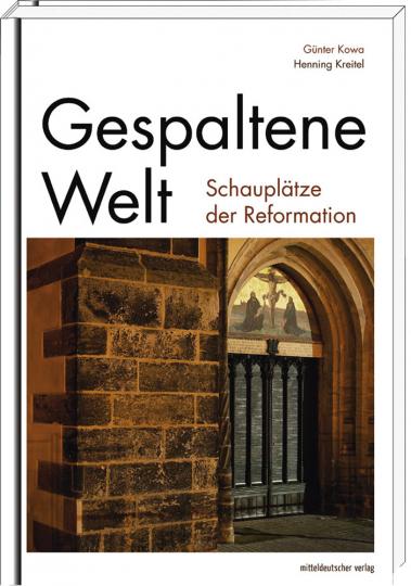 Gespaltene Welt. Schauplätze der Reformation.