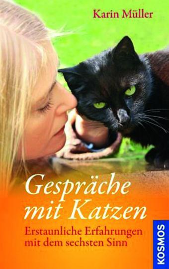 Gespräche mit Katzen. Erstaunliche Erfahrungen mit dem sechsten Sinn.