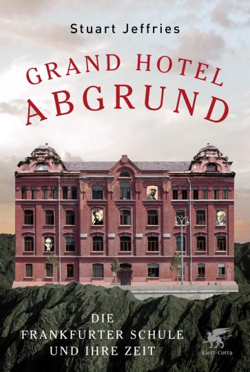 Grand Hotel Abgrund. Die Frankfurter Schule und ihre Zeit.