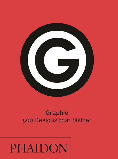 Graphic. 500 Designs that Matter. 500 wegweisende Grafik-Designs aus aller Welt.