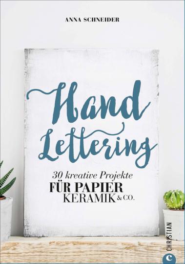 Handlettering. 30 kreative Projekte für Papier, Keramik & Co.