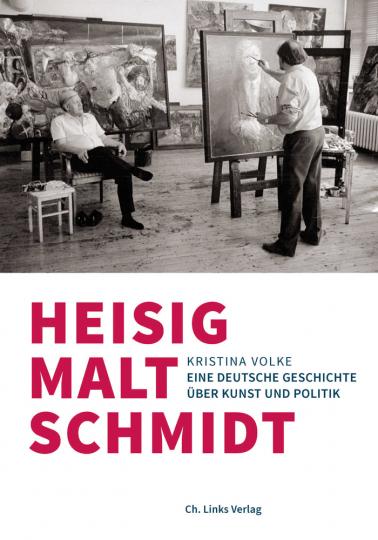 Heisig malt Schmidt. Eine deutsche Geschichte über Kunst und Politik.