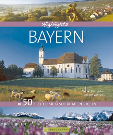 Highlights Bayern - Die 50 Ziele, die Sie gesehen haben sollten