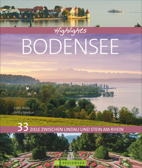 Highlights Bodensee. 33 Ziele zwischen Lindau und Stein am Rhein.