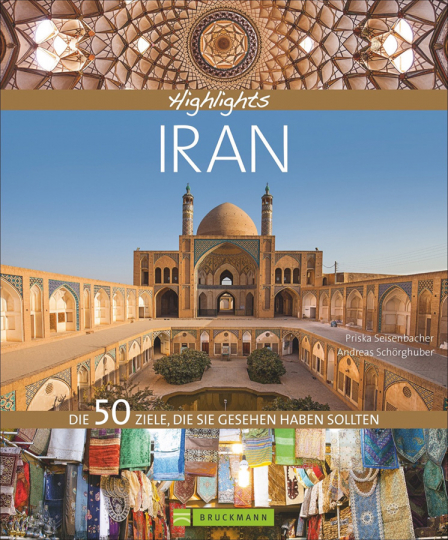 Highlights Iran. Die 50 Reiseziele, die Sie gesehen haben sollten.