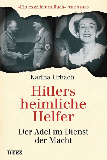 Hitlers heimliche Helfer. Der Adel im Dienst des Hakenkreuzes.