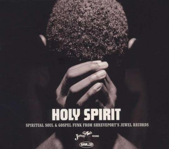 Holy Spirit. Spiritual Soul & Gospel Funk From Shreveport's Jewel Records. 2 CDs.