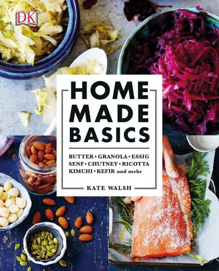 Home made basics. Butter, Granola, Essig, Senf, Chutney, Ricotta, Kimchi, Kefir und mehr.
