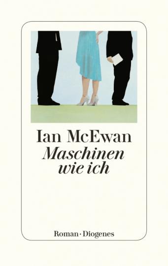 Ian McEwan. Maschinen wie ich. Roman.
