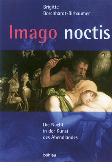 Imago noctis - Die Nacht in der Kunst des Abendlandes.