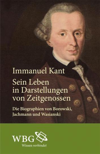 Immanuel Kant. Sein Leben in Darstellungen von Zeitgenossen.
