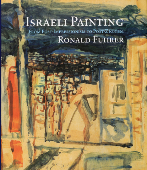Israeli Painting: From Post-Impressionism to Post-Zionism.