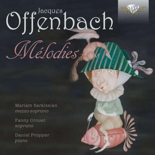 Jacques Offenbach (1819-1880). Lieder »Melodies«. Mariam Sarkissian, Fanny Crouet, Daniel Propper. CD.