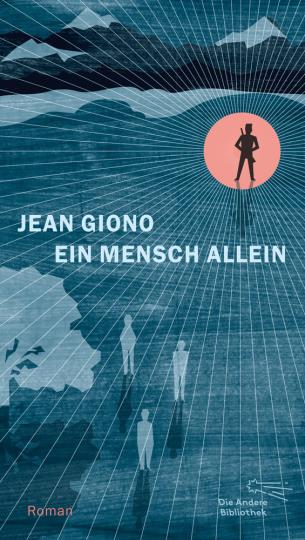 Jean Giono. Ein Mensch allein. Roman.