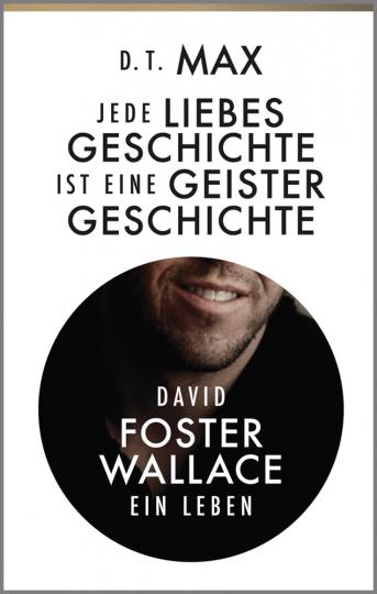 Jede Liebesgeschichte ist eine Geistergeschichte. David Foster Wallace. Ein Leben.