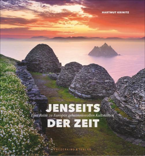 Jenseits der Zeit. Eine Reise zu Europas geheimnisvollen Kultstätten.