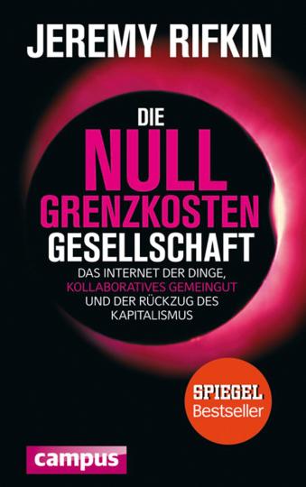 Jeremy Rifkin. Die Null-Grenzkosten-Gesellschaft. Das Internet der Dinge, kollaboratives Gemeingut und der Rückzug des Kapitalismus.
