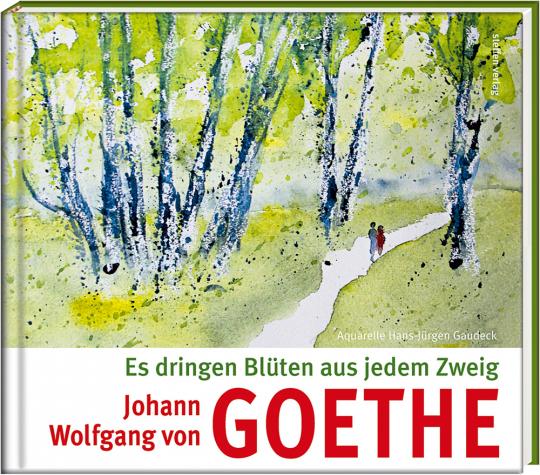 Johann Wolfgang von Goethe. Es dringen Blüten aus jedem Zweig.