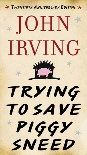 John Irving. Trying to Save Piggy Sneed. 20th Anniversary Edition.