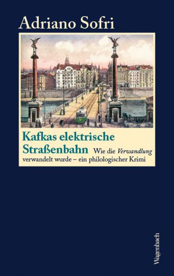 Kafkas elektrische Straßenbahn. Wie die »Verwandlung« verwandelt wurde. Ein philologischer Krimi.