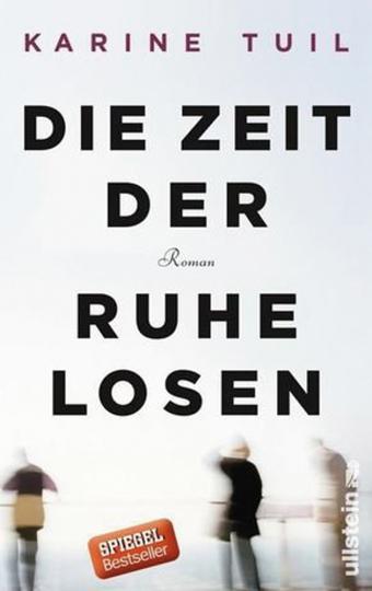 Karine Tuil. Die Zeit der Ruhelosen. Roman.