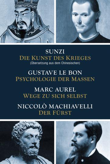 Klassiker der Strategie, Politik und Philosophie. Die Kunst des Krieges, Psychologie der Massen, Wege zu sich selbst, Der Fürst.
