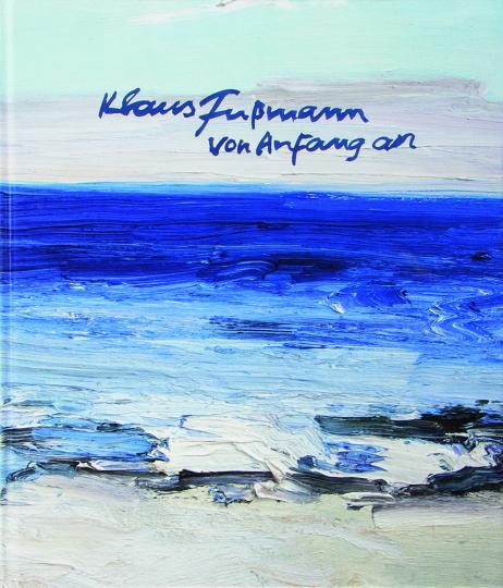 Klaus Fußmann. Von Anfang an. Malerei aus sechs Jahrzehnten. Signierte Ausgabe.