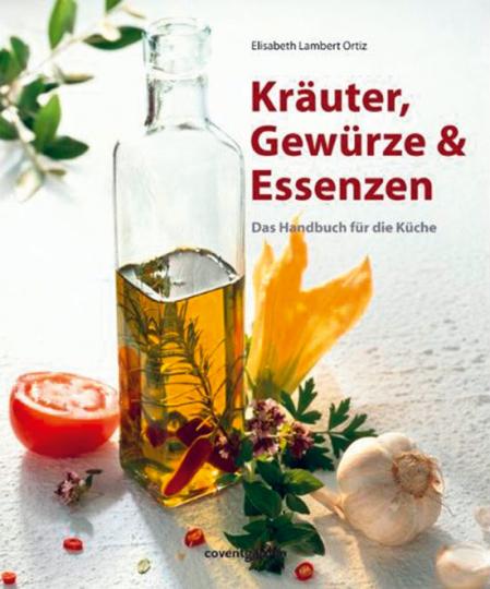 Kräuter, Gewürze & Essenzen - Das Handbuch für die Küche.