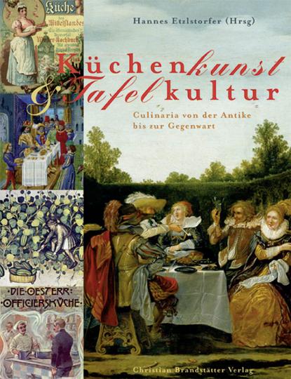 Küchenkunst & Tafelkultur. Kulinarische Zeugnisse aus acht Jahrhunderten.