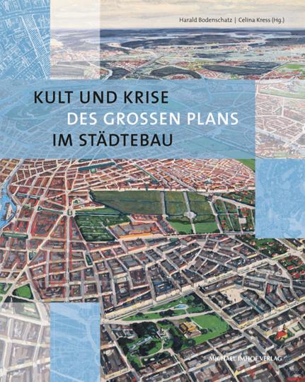 Kult und Krise des großen Plans im Städtebau.