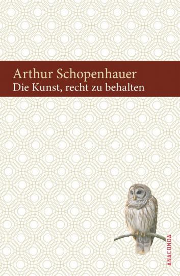 Arthur Schopenhauer. Die Kunst, recht zu behalten.