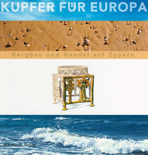 Kupfer für Europa. Bergbau und Handel auf Zypern.