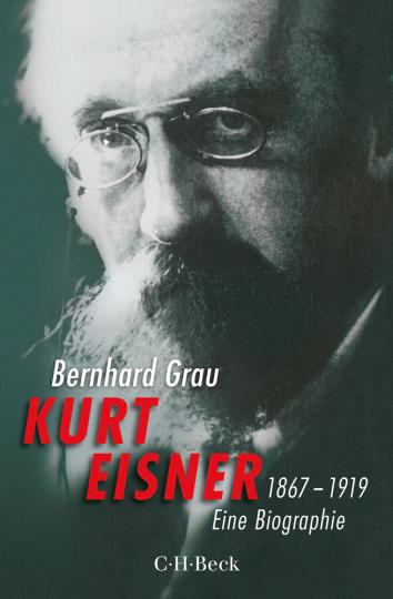 Kurt Eisner. 1867-1919. Eine Biographie.