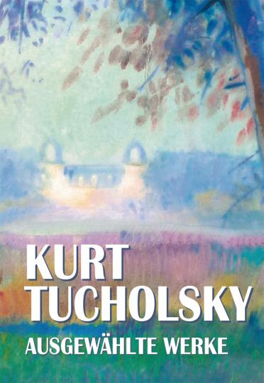 Kurt Tucholsky. Ausgewählte Werke.