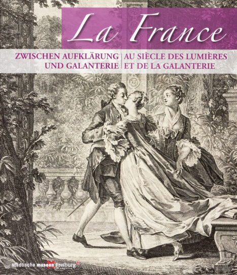 La France - Zwischen Aufklärung und Galanterie. Meisterwerke der Druckgraphik aus der Zeit Watteaus.