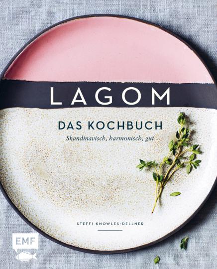 Lagom. Das Kochbuch. Skandinavisch, harmonisch, gut.