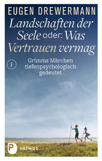 Landschaften der Seele oder Was Vertrauen vermag. Grimms Märchen tiefenpsychologisch gedeutet. Band 1.