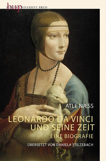 Leonardo Da Vinci und seine Zeit. Eine Biografie.