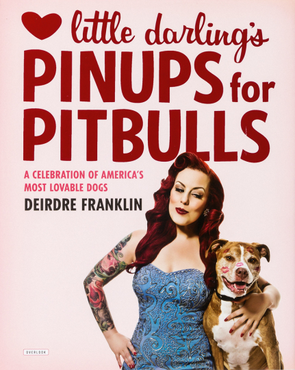 Little Darling's Pinups for Pitbulls. Ein Lob der liebenswertesten Hunde Amerikas.