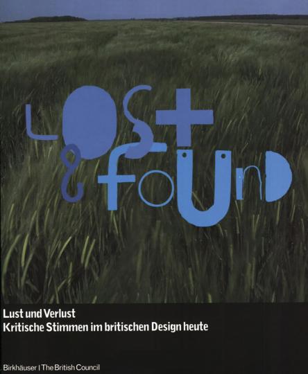 Lost and Found. Lust und Verlust: kritische Stimmen im britischen Design heute.