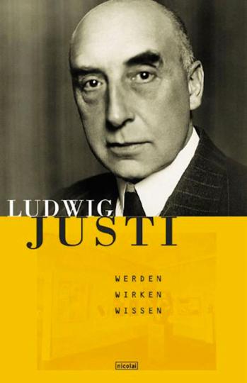 Ludwig Justi. Werden - Wirken - Wissen.