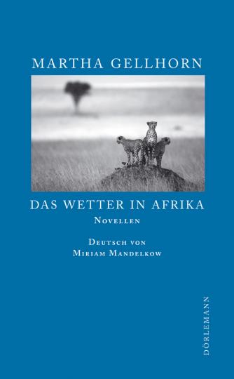 Martha Gellhorn. Das Wetter in Afrika. Novellen.
