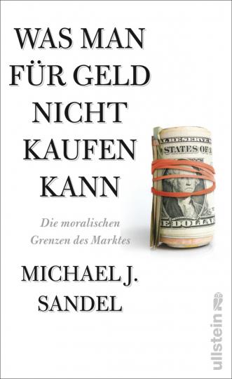 Michael J. Sandel. Was man für Geld nicht kaufen kann. Die moralischen Grenzen des Marktes.