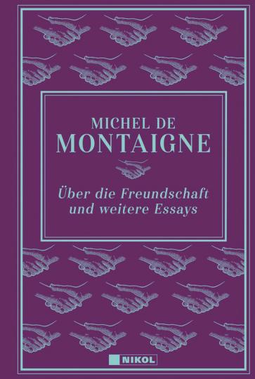 Michel de Montaigne. Über die Freundschaft und weitere